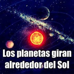 Los Planetas giran alrededor del Sol