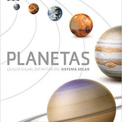 Planetas La guía definitiva del Sistema Solar